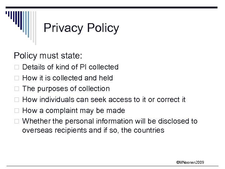 Privacy Policy must state: o Details of kind of PI collected o How it