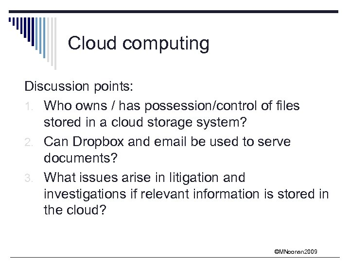 Cloud computing Discussion points: 1. Who owns / has possession/control of files stored in