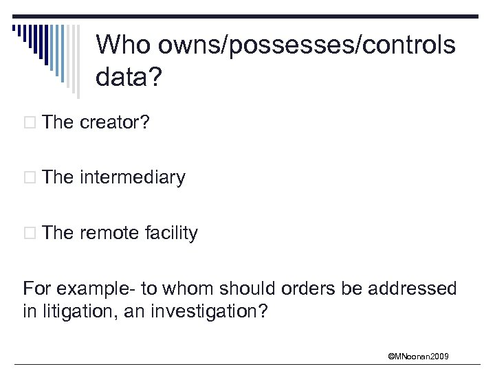 Who owns/possesses/controls data? o The creator? o The intermediary o The remote facility For