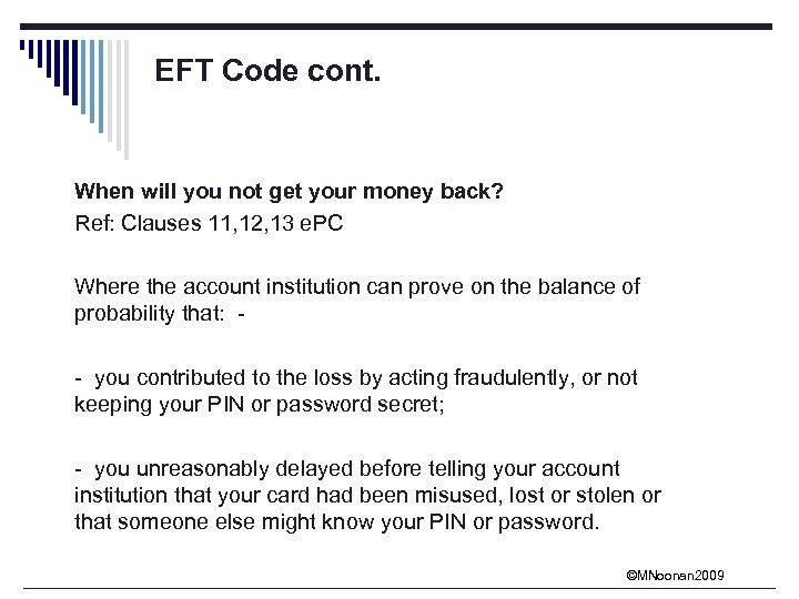 EFT Code cont. When will you not get your money back? Ref: Clauses 11,