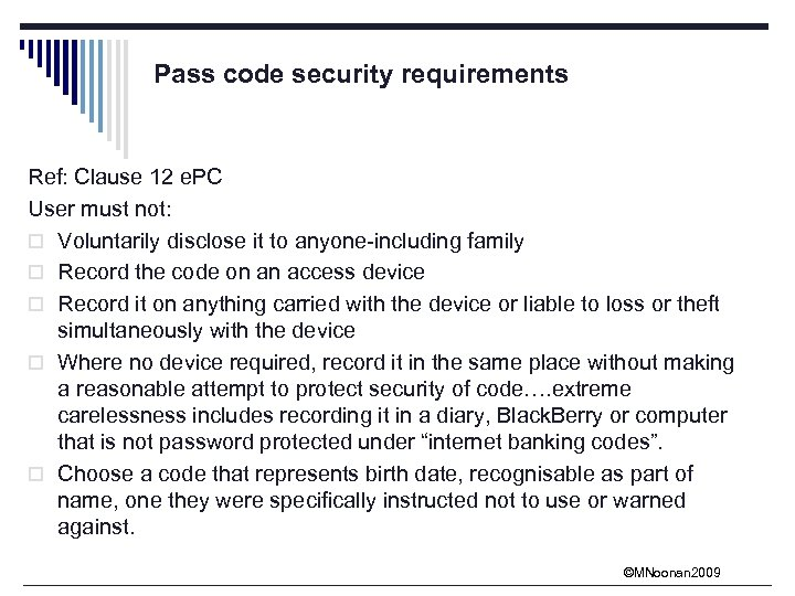Pass code security requirements Ref: Clause 12 e. PC User must not: o Voluntarily