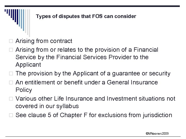 Types of disputes that FOS can consider o Arising from contract o Arising from