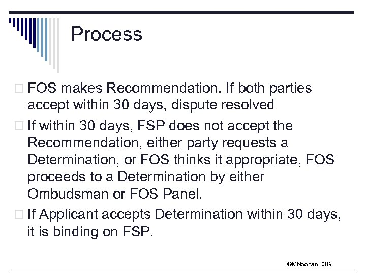 Process o FOS makes Recommendation. If both parties accept within 30 days, dispute resolved