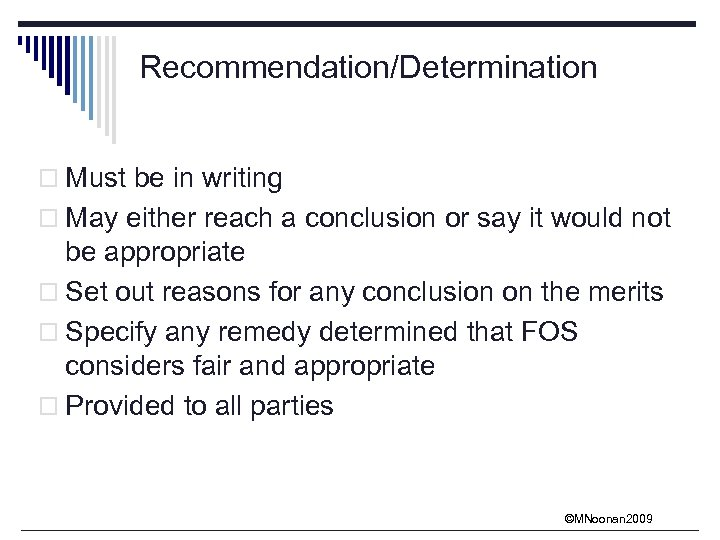 Recommendation/Determination o Must be in writing o May either reach a conclusion or say