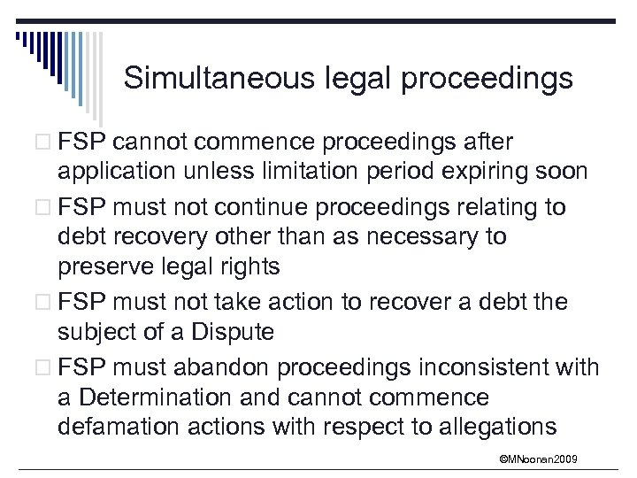 Simultaneous legal proceedings o FSP cannot commence proceedings after application unless limitation period expiring