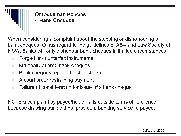 Ombudsman Policies - Bank Cheques When considering a complaint about the stopping or dishonouring