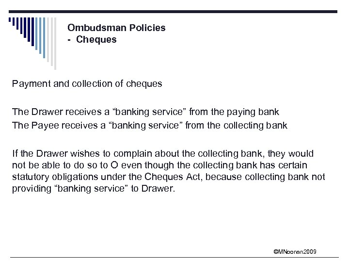 "Ombudsman Policies - Cheques Payment and collection of cheques The Drawer receives a ""banking"
