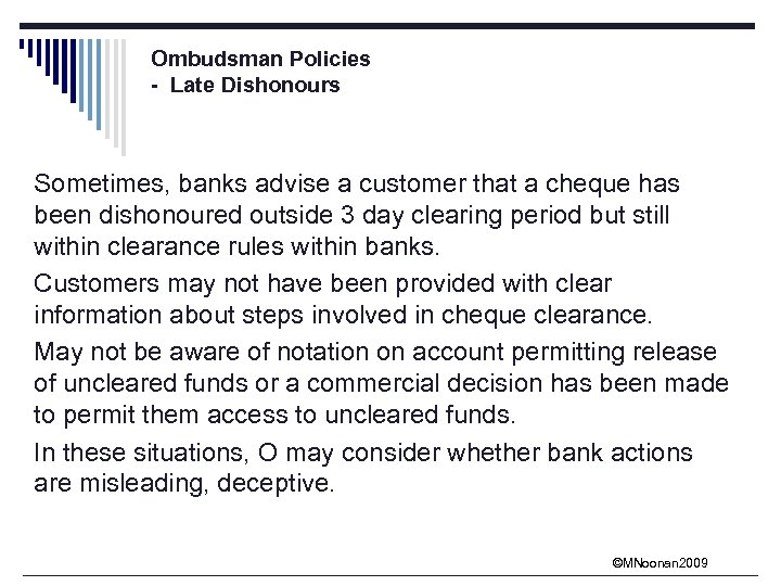Ombudsman Policies - Late Dishonours Sometimes, banks advise a customer that a cheque has
