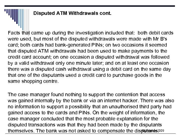 Disputed ATM Withdrawals cont. Facts that came up during the investigation included that: both