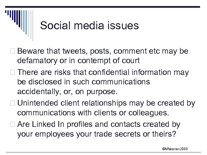 Social media issues o Beware that tweets, posts, comment etc may be defamatory or