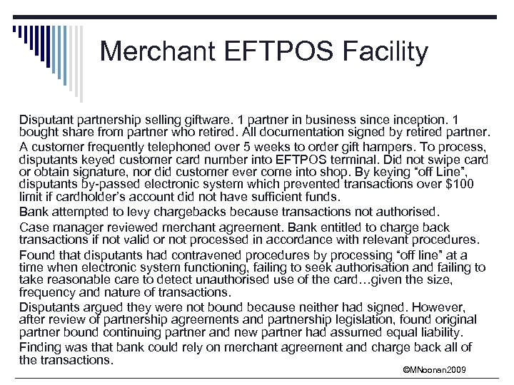 Merchant EFTPOS Facility Disputant partnership selling giftware. 1 partner in business sinception. 1 bought