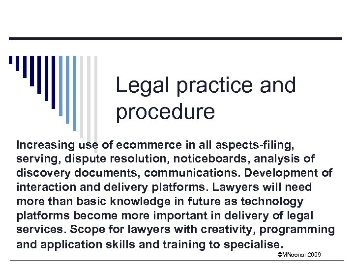 Legal practice and procedure Increasing use of ecommerce in all aspects-filing, serving, dispute resolution,