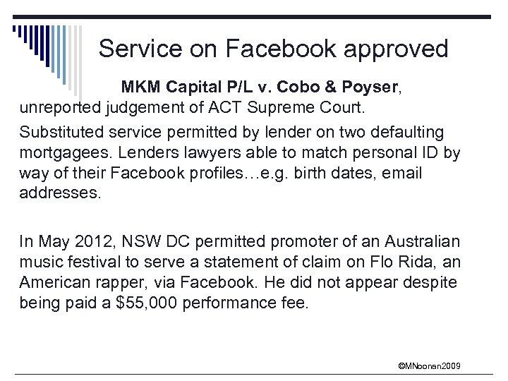 Service on Facebook approved MKM Capital P/L v. Cobo & Poyser, unreported judgement of