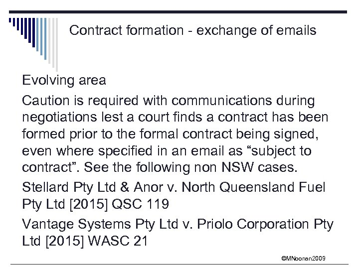 Contract formation - exchange of emails Evolving area Caution is required with communications during