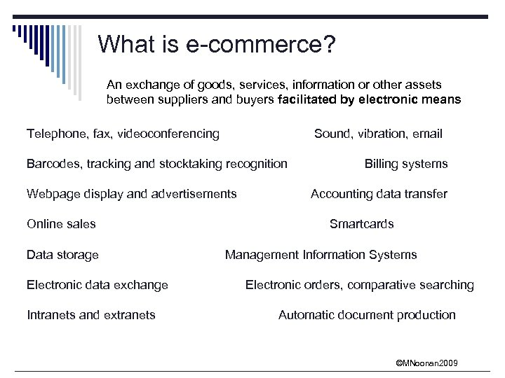 What is e-commerce? An exchange of goods, services, information or other assets between suppliers