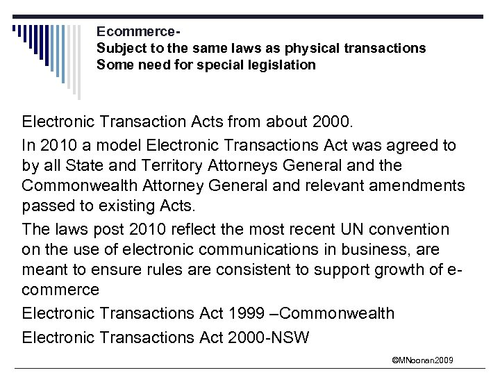 Ecommerce. Subject to the same laws as physical transactions Some need for special legislation