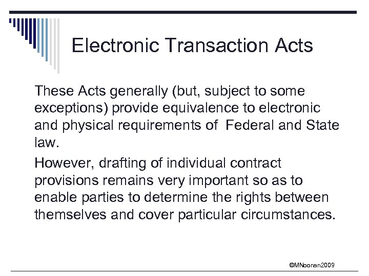 Electronic Transaction Acts These Acts generally (but, subject to some exceptions) provide equivalence to