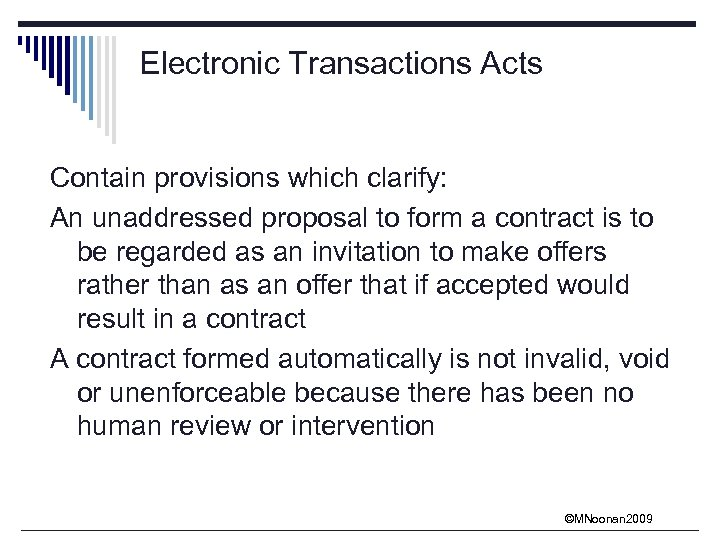Electronic Transactions Acts Contain provisions which clarify: An unaddressed proposal to form a contract