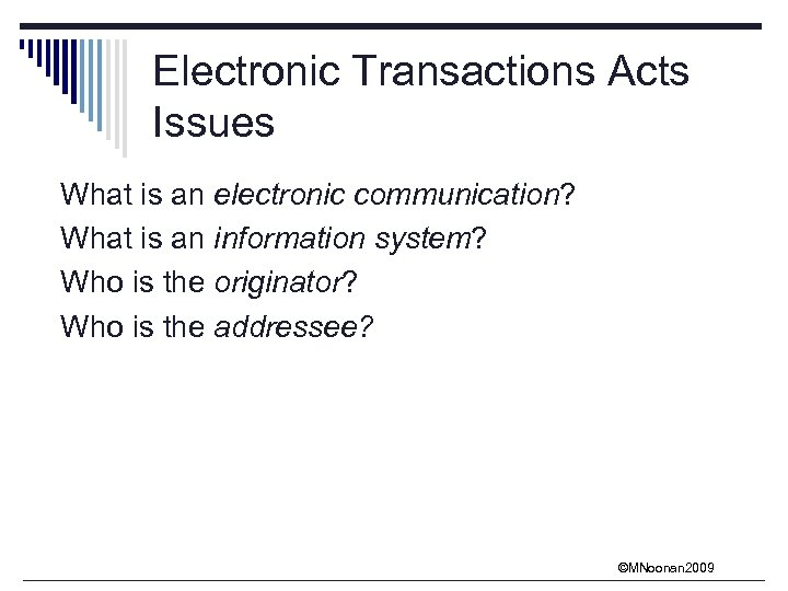 Electronic Transactions Acts Issues What is an electronic communication? What is an information system?