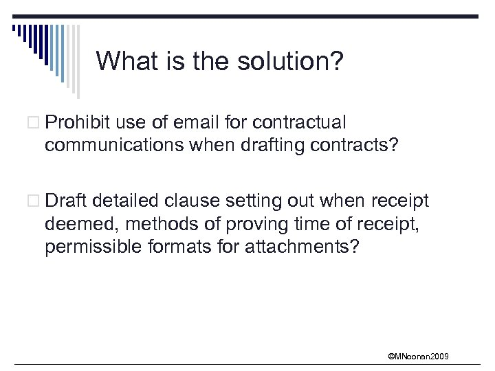 What is the solution? o Prohibit use of email for contractual communications when drafting