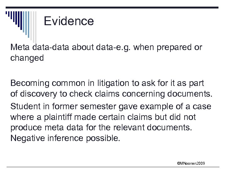 Evidence Meta data-data about data-e. g. when prepared or changed Becoming common in litigation