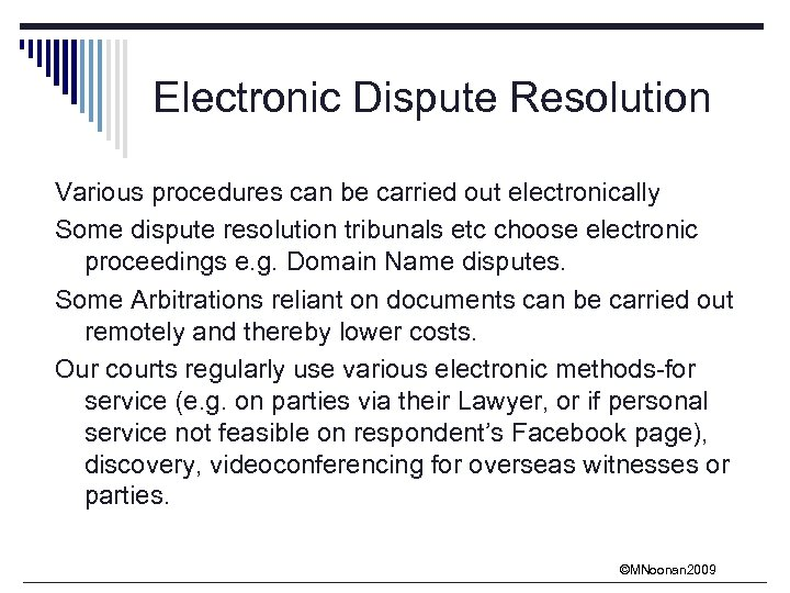 Electronic Dispute Resolution Various procedures can be carried out electronically Some dispute resolution tribunals