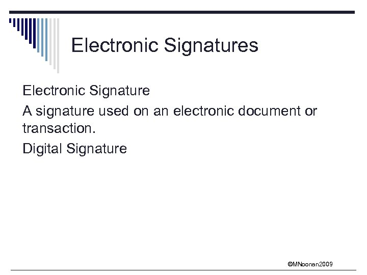 Electronic Signatures Electronic Signature A signature used on an electronic document or transaction. Digital