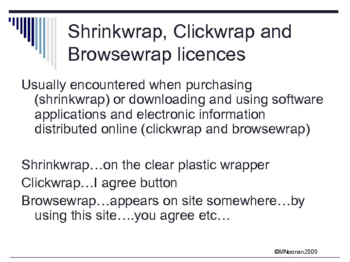 Shrinkwrap, Clickwrap and Browsewrap licences Usually encountered when purchasing (shrinkwrap) or downloading and using