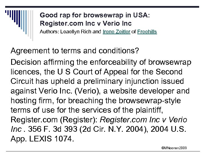 Good rap for browsewrap in USA: Register. com Inc v Verio Inc Authors: Leaellyn