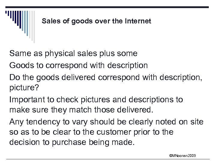 Sales of goods over the Internet Same as physical sales plus some Goods to