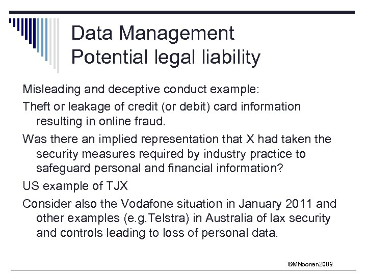 Data Management Potential legal liability Misleading and deceptive conduct example: Theft or leakage of