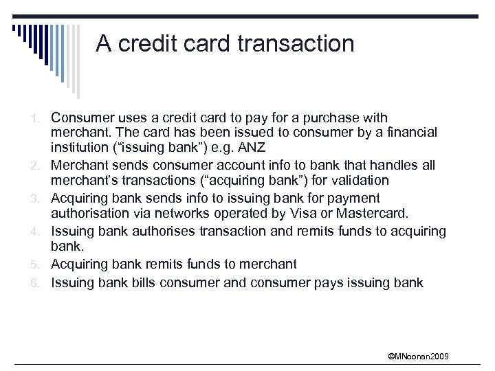 A credit card transaction 1. Consumer uses a credit card to pay for a