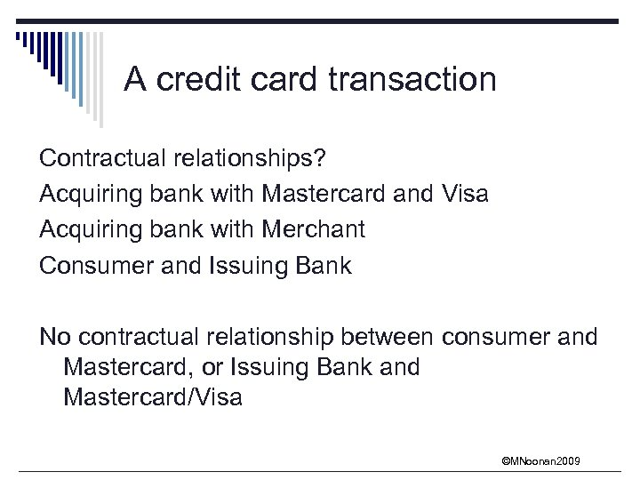 A credit card transaction Contractual relationships? Acquiring bank with Mastercard and Visa Acquiring bank