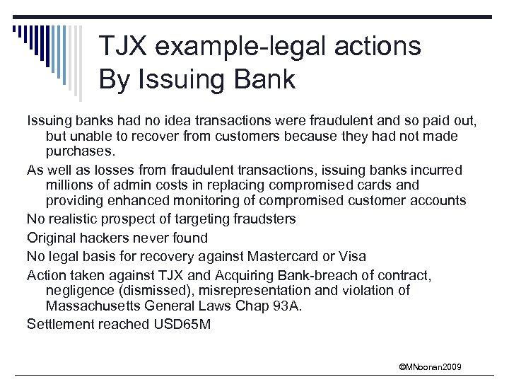 TJX example-legal actions By Issuing Bank Issuing banks had no idea transactions were fraudulent