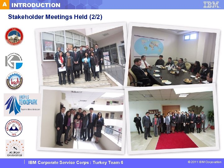 A INTRODUCTION Stakeholder Meetings Held (2/2) IBM Corporate Service Corps : Turkey Team 6