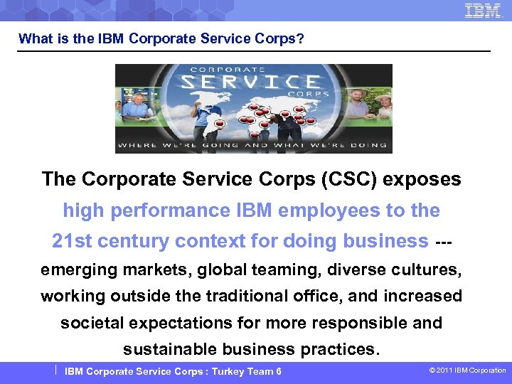 What is the IBM Corporate Service Corps? The Corporate Service Corps (CSC) exposes high