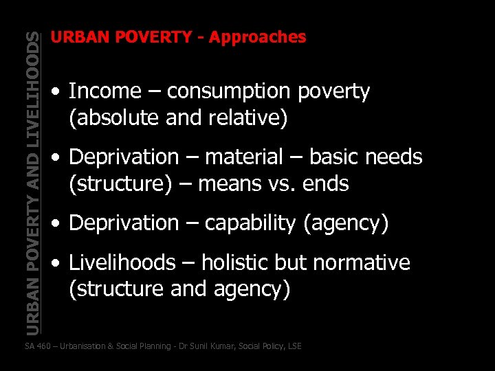 URBAN POVERTY AND LIVELIHOODS URBAN POVERTY - Approaches • Income – consumption poverty (absolute