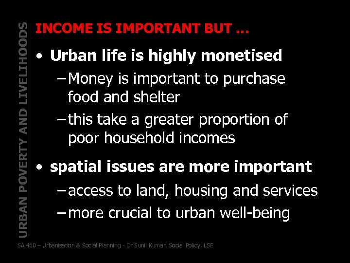 URBAN POVERTY AND LIVELIHOODS INCOME IS IMPORTANT BUT … • Urban life is highly