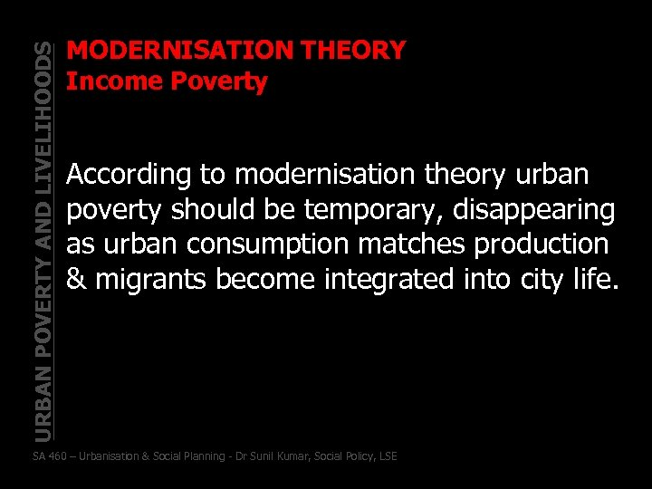 URBAN POVERTY AND LIVELIHOODS MODERNISATION THEORY Income Poverty According to modernisation theory urban poverty