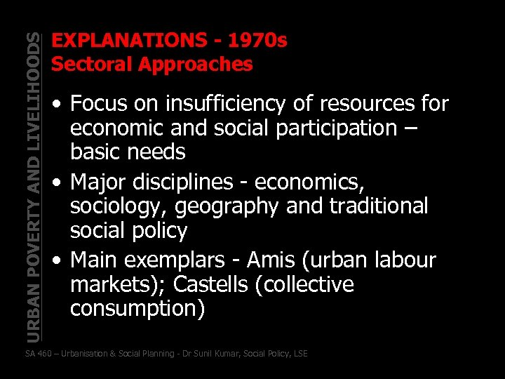 URBAN POVERTY AND LIVELIHOODS EXPLANATIONS - 1970 s Sectoral Approaches • Focus on insufficiency