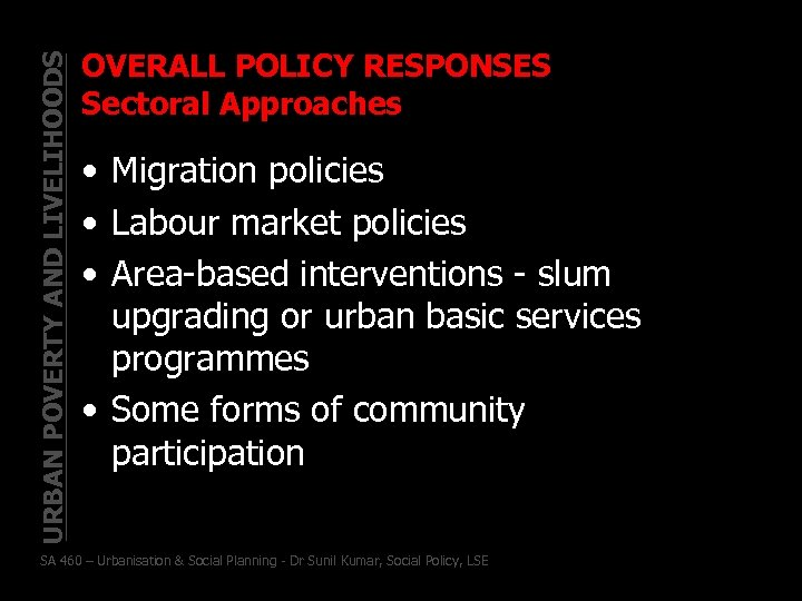 URBAN POVERTY AND LIVELIHOODS OVERALL POLICY RESPONSES Sectoral Approaches • Migration policies • Labour