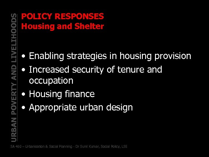 URBAN POVERTY AND LIVELIHOODS POLICY RESPONSES Housing and Shelter • Enabling strategies in housing