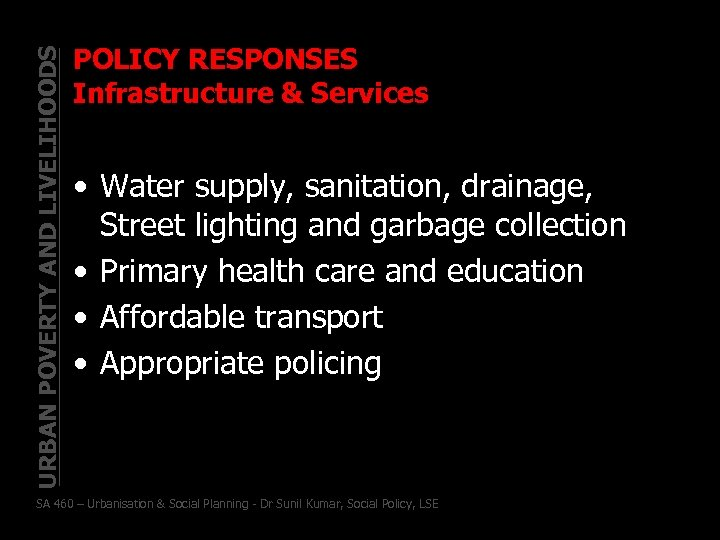 URBAN POVERTY AND LIVELIHOODS POLICY RESPONSES Infrastructure & Services • Water supply, sanitation, drainage,