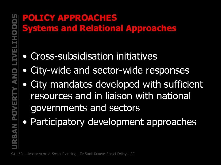 URBAN POVERTY AND LIVELIHOODS POLICY APPROACHES Systems and Relational Approaches • Cross-subsidisation initiatives •