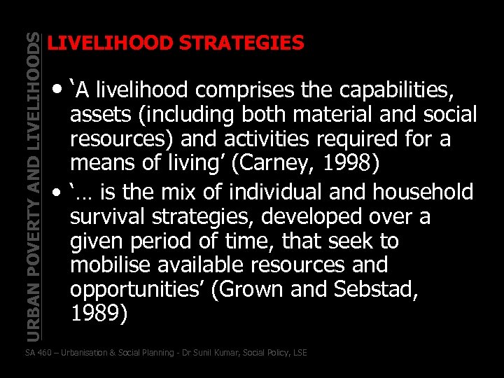 URBAN POVERTY AND LIVELIHOODS LIVELIHOOD STRATEGIES • 'A livelihood comprises the capabilities, assets (including