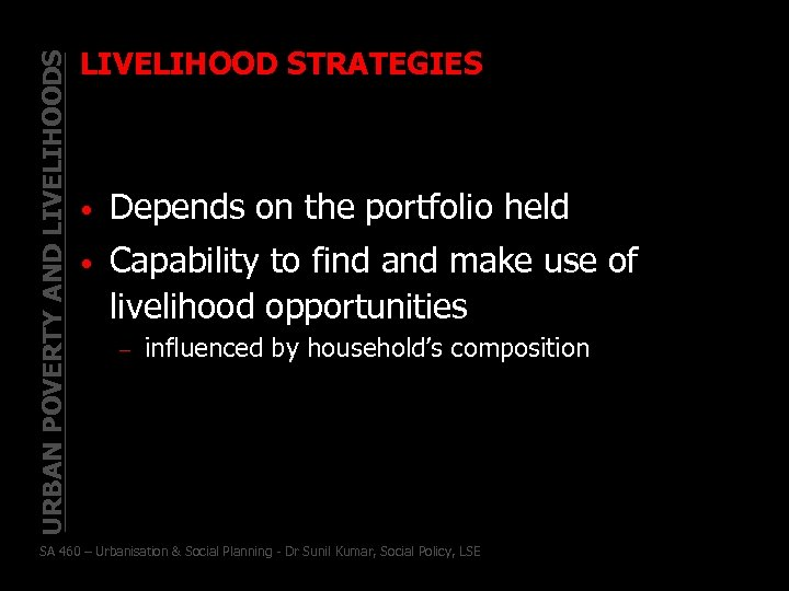 URBAN POVERTY AND LIVELIHOODS LIVELIHOOD STRATEGIES • Depends on the portfolio held • Capability