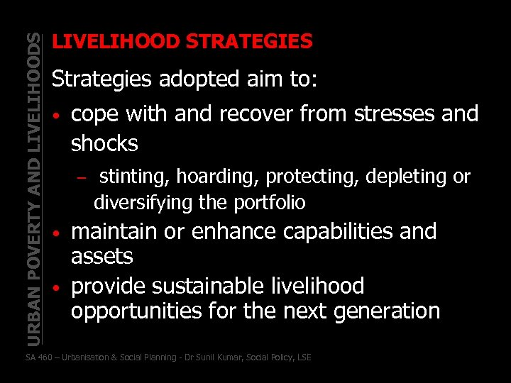 URBAN POVERTY AND LIVELIHOODS LIVELIHOOD STRATEGIES Strategies adopted aim to: • cope with and