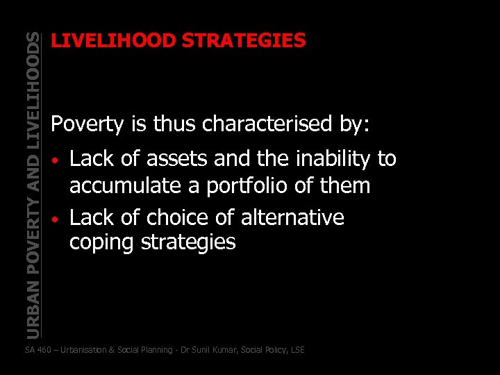 URBAN POVERTY AND LIVELIHOODS LIVELIHOOD STRATEGIES Poverty is thus characterised by: • • Lack