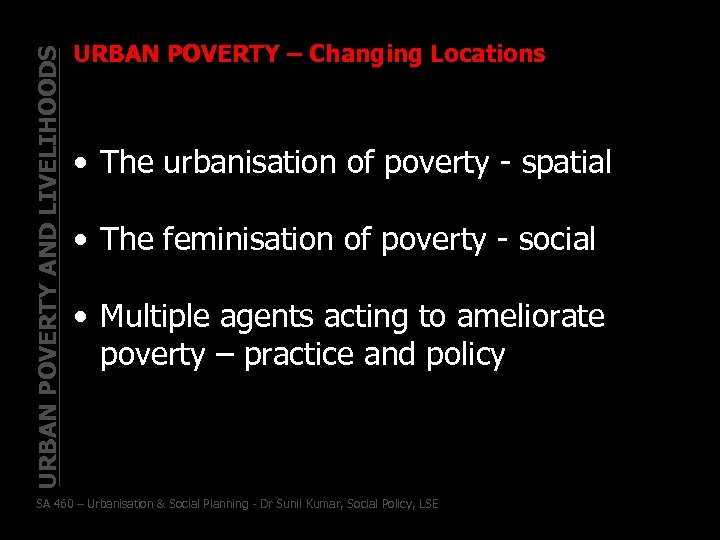 URBAN POVERTY AND LIVELIHOODS URBAN POVERTY – Changing Locations • The urbanisation of poverty