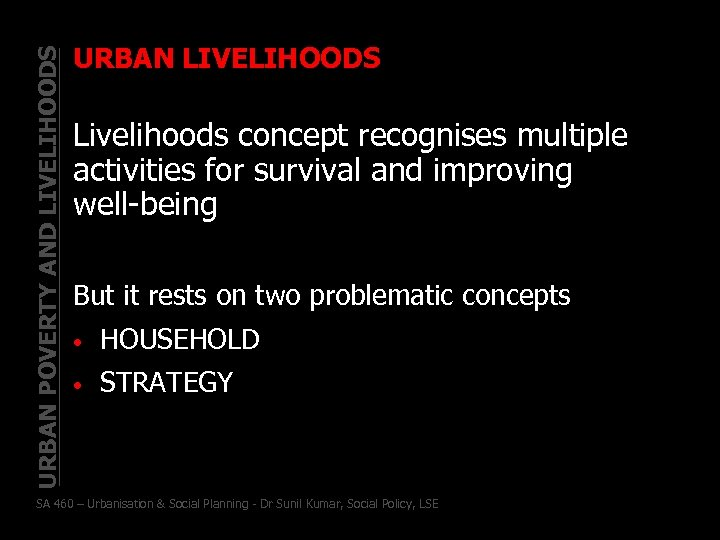 URBAN POVERTY AND LIVELIHOODS URBAN LIVELIHOODS Livelihoods concept recognises multiple activities for survival and